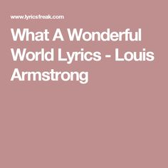 What A Wonderful World Lyrics - Louis Armstrong