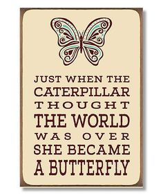 Take a look at this 'Just When the Caterpillar' Wall Sign today!