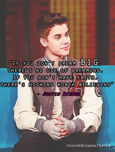 """""""If you don't dream BIG, there's no use in dreaming, if you don't have faith, there's nothing worth believing"""""""