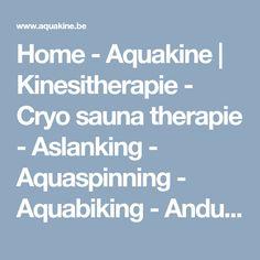 Home - Aquakine | Kinesitherapie - Cryo sauna therapie - Aslanking - Aquaspinning - Aquabiking - Andullatie - Bio EnergyStimulation - B-E-ST - Zottegem - Oost Vlaanderen - België kinesitherapie - aquaspinning - afslanking