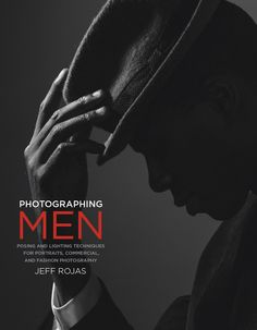 Photographing men: posing, lighting, and shooting techniques for portrait and fashion photography by jeff rojas Fashion Photography Poses, Photography Lessons, Male Photography, Digital Photography, Photography Tutorials, Poses For Men, Male Poses, Modern Feminism, Mode Editorials