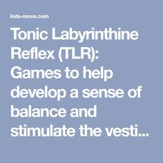 Tonic Labyrinthine Reflex (TLR): Games to help develop a sense of balance and stimulate the vestibular system