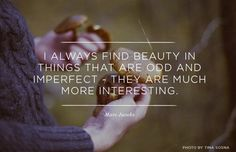 I always find beauty in things that are odd and imperfect - they are much more interesting. - Marc Jacobs