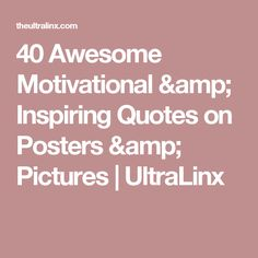 40 Awesome Motivational & Inspiring Quotes on Posters & Pictures | UltraLinx