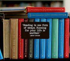 Reading is one form of escape. Running for your life is another. -Lemony Snicket