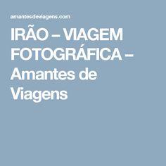 IRÃO – VIAGEM FOTOGRÁFICA – Amantes de Viagens