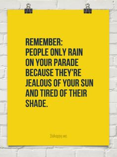 Remember: people only rain on your parade because they're jealous of your sun and tired of their ... #48107