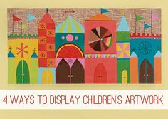 4 Ways to Display Children's Artwork at lifeyourway.net