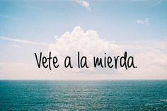 "Spanish quotes- spanish""Vete a la mierda"" English ""Go to hell"""