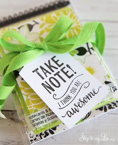 """Take note, I think you are awesome"" free printable gift tag for teacher appreciation week or end of school gift idea. #print #teacher #gift skiptomylou.org"