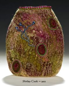 Shirley Cook's felted vessels are so beautiful!