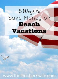 We love the beach, but it can be expensive if you aren't careful.  Here are my top 8 ways to save money on a beach vacation.