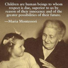Childrens are human beings.... Maria Montessori