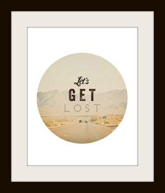 30% OFF SALE Adventure Photography, Road Trip, Typography, Inspiration, fpoe, Desert, Home Decor, Travel Photography - Let's Get Lost (8x10. $21.00, via Etsy.