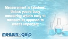 Measurement is fabulous. Unless you're busy measuring what's easy to measure as opposed to what's important. #Measurequip #IndustrialMeasurement