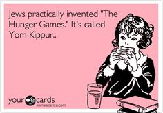 """Free and Funny Yom Kippur Ecard: Jews practically invented """"The Hunger Games."""" It's called Yom Kippur. Create and send your own custom Yom Kippur ecard. Funny Quotes, Funny Memes, Hilarious, Bff Quotes, Friend Quotes, It's Funny, Dating Memes, Dating Quotes, Jewish Humor"""
