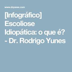 [Infográfico] Escoliose Idiopática: o que é? - Dr. Rodrigo Yunes O Que E Dr, Scoliosis