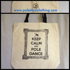 KEEP CALM AND POLE DANCE canvas tote with black handles. $12 at www.etsy.com/shop/poleiticalclothing