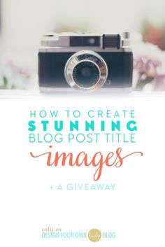 How to create STUNNING Blog post title images & resources & a style stock photo giveaway! www.makesellgrow.com#blog