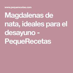 Magdalenas de nata, ideales para el desayuno - PequeRecetas Spain, Chocolate Chip Muffins, Desserts For Diabetics, Salad Chicken, Rice Flour, Custard, Breakfast, Dinner Rolls, Meals