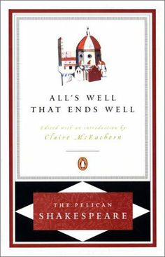 All's Well That Ends Well (The Pelican Shakespeare) by William Shakespeare, http://www.amazon.com/dp/014071460X/ref=cm_sw_r_pi_dp_yQDVsb005Q7YF