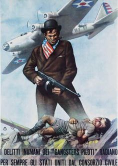"Italian poster, Gino Boccasile: The inhuman crimes of the ""Gangsters Pilots"" always points to the Government of the United Stat"