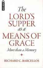 The Lord's Supper as a Means of Grace : More than a Memory by Richard C. Barcellos (2013)