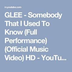 GLEE - Somebody That I Used To Know (Full Performance) (Official Music Video) HD - YouTube