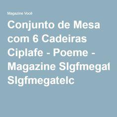 Conjunto de Mesa com 6 Cadeiras Ciplafe - Poeme - Magazine Slgfmegatelc