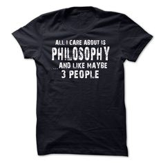 All I Care About Is Philosophy And Like Maybe 3 People  T Shirt, Hoodie, Sweatshirt