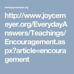http://www.joycemeyer.org/EverydayAnswers/Teachings/Encouragement.aspx?article=encouragement