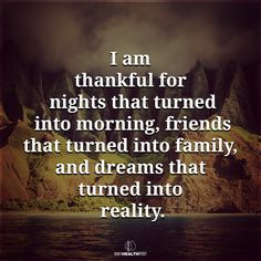 I am thankful for nights that turned into morning, friends that...