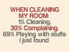 """yep...recalculate to add a huge percentage for """"taking more crap out to rearrange and make a bigger mess with only a small portion put away"""" and you have how I cleaned as a kid."""
