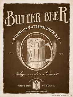 One day I will go to Harry Potter world and get me some butter beer...