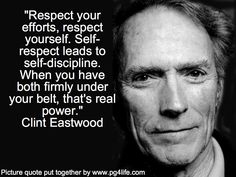 Clint Eastwood quote about respecting yourself and how it leads to greater self-discipline. #motivational