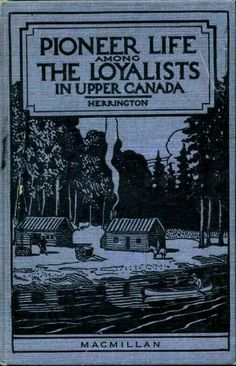 Pioneer Life among the Loyalists in Upper Canada by Walter Stevens Herrington Genealogy Sites, Family Genealogy, History Books, Family History, Canadian Forest, Genealogy Organization, Pioneer Life, Canadian History, Family Roots