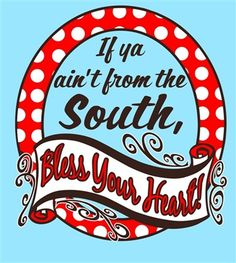 If ya ain't from the South, Bless Your Heart!  Couture Tee Company shirts at DeSoto Town & Country
