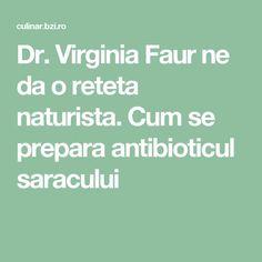 Dr. Virginia Faur ne da o reteta naturista. Cum se prepara antibioticul saracului Virginia, Good To Know, Natural Remedies, Healthy Recipes, Healthy Food, Cooking, Plants, Health Recipes, Health Foods