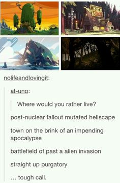 Where would you rather live, over the garden walls, steven universe, gravity falls