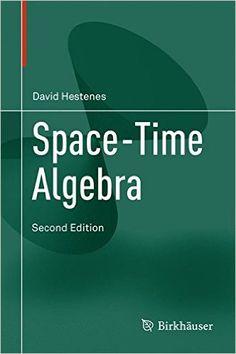 Space-Time Algebra: David Hestenes, Anthony Lasenby: 9783319184128: Amazon.com: Books