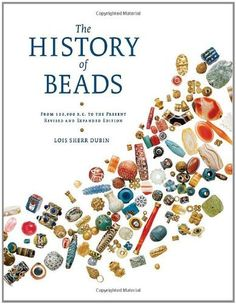 The History of Beads: From 100,000 B.C. to the Present, Revised and Expanded Edition, http://www.amazon.com/dp/0810951746/ref=cm_sw_r_pi_awd_V6Xgsb0J84B3M