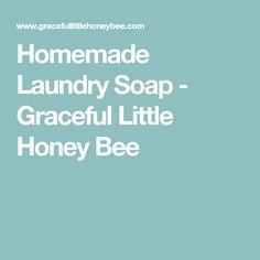 Homemade Laundry Soap - Graceful Little Honey Bee