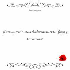 ¿Cómo aprende uno a olvidar un amor tan fugaz y tan intenso? #corazón roto #amo