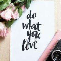 DO WHAT YOU LOVE: WHAT DO YOU LOVE? 5th March 2014  Over the course of working on the Do What You Love series it's become clear from your co...