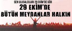 29 EKİM'de Bütün Meydanlar Halkın