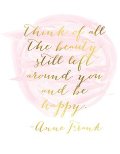 """Think of all the beauty ..."" #pink & gold #Anne Frank #quote"
