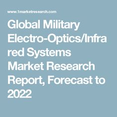 Global Military Electro-Optics/Infrared Systems Market Research Report, Forecast to 2022