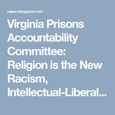 Virginia Prisons Accountability Committee: Religion is the New Racism, Intellectual-Liberalis...