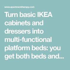 Turn basic IKEA cabinets and dressers into multi-functional platform beds: you get both beds and storage in the same footprint. Platform Bed With Storage, Ikea Cabinets, Bed Storage, Paint Designs, Footprint, Diy Furniture, Dressers, Beds, Painting