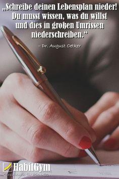 """""""Schreibe deinen Lebensplan nieder! Du musst wissen, was du willst und dies in großen Umrissen niederschreiben."""" – Dr. August Oetker"""